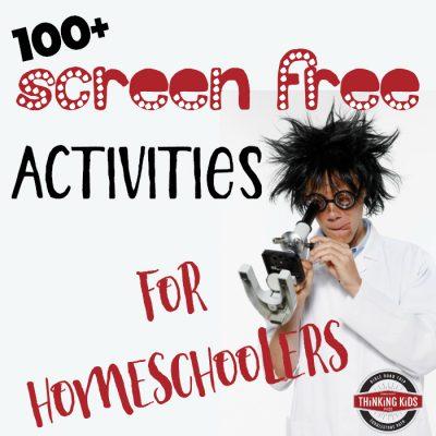 100+ Screen Free Activities for Homeschoolers