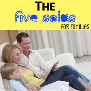 The Five Solas for Families