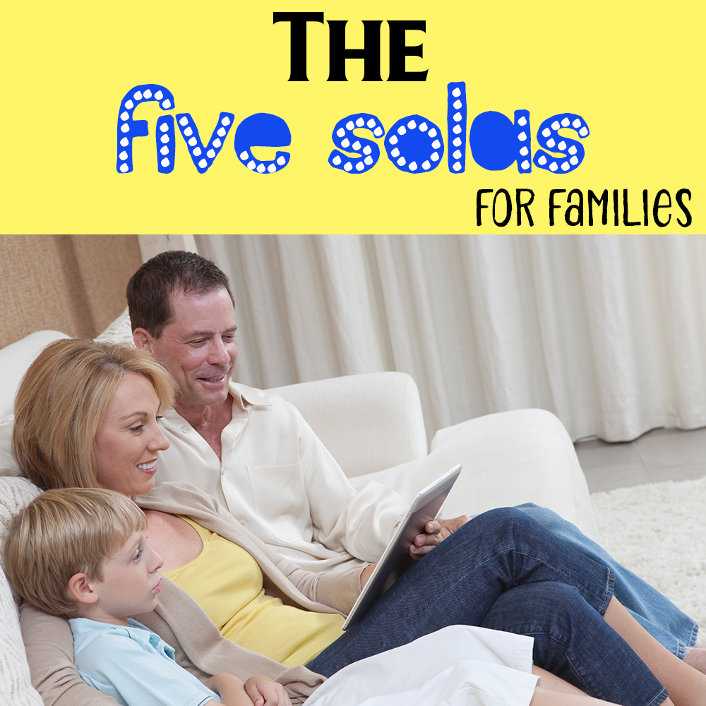The 5 Solas for Families