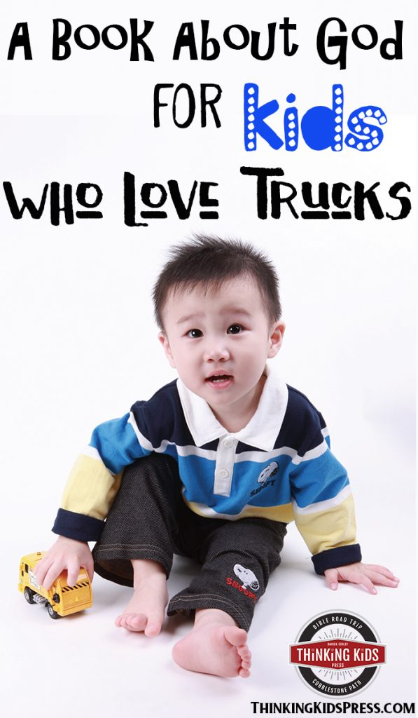 A Book About God for Kids Who Love Trucks