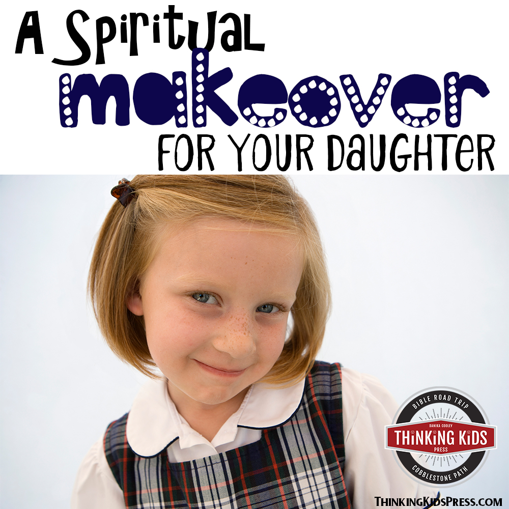 A Spiritual Makeover for Your Daughter