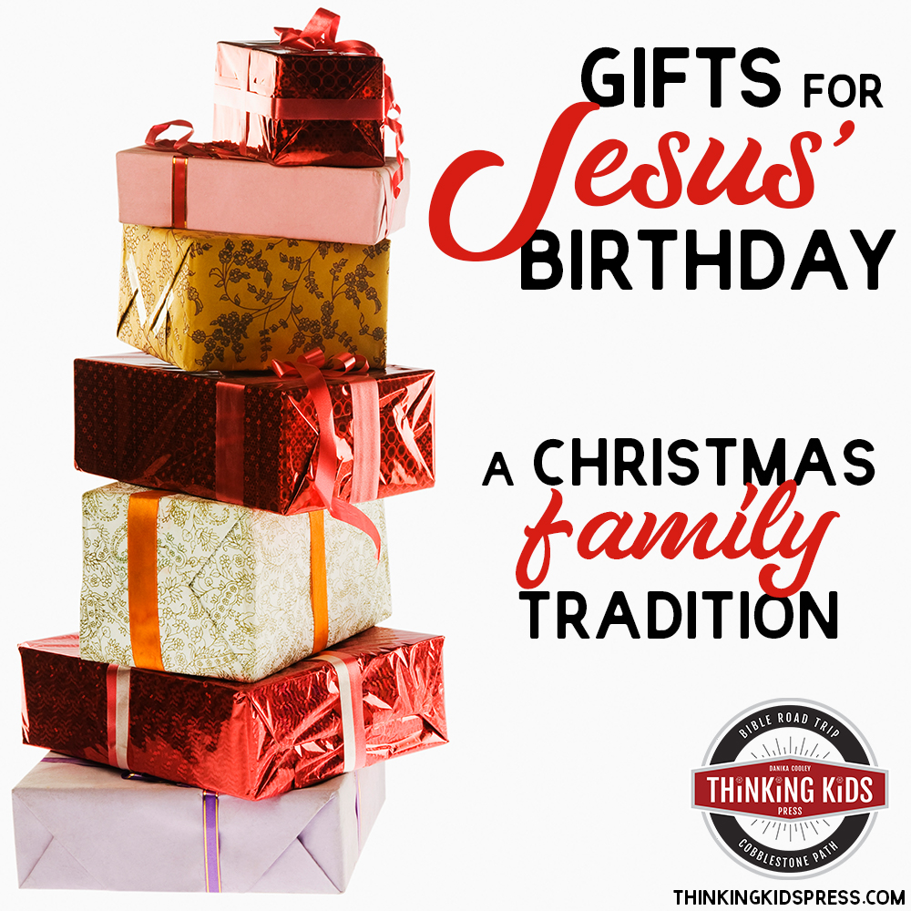 Gifts for Jesus' Birthday | A Family Christmas Tradition
