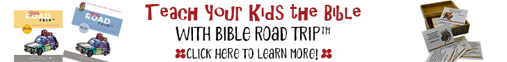 Teach your kids the Bible with Bible Road Trip™!